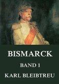 Bismarck - Ein Weltroman, Band 1