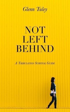 Not Left Behind: A Tribulation Survival Guide - Tuley, Glenn