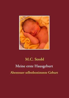 Meine erste Hausgeburt - Strobl, M. C.