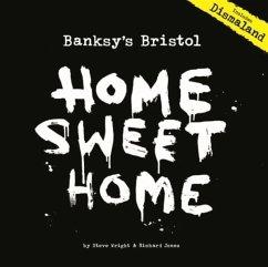 Banksy's Bristol: Home Sweet Home - Wright, Steve; Jones, Richard, (Il (Manchester Metropolitan University)