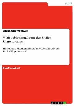 Whistleblowing. Form des Zivilen Ungehorsams (eBook, ePUB) - Wittwer, Alexander