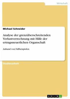 Analyse der grenzüberschreitenden Verlustverrechnung mit Hilfe der ertragsneuerlichen Organschaft (eBook, ePUB)