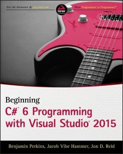 Beginning C# 6 Programming with Visual Studio 2015 (eBook, ePUB) - Perkins, Benjamin; Reid, Jon D.; Hammer, Jacob Vibe