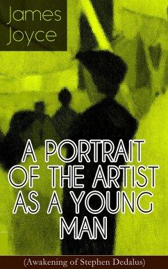 A PORTRAIT OF THE ARTIST AS A YOUNG MAN (Awakening of Stephen Dedalus) (eBook, ePUB) - Joyce, James