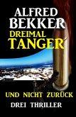 Dreimal Tanger und nicht zurück: Drei Thriller (eBook, ePUB)