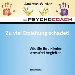 Starthilfe-Hörbuch-Download zum Buch Der Psychocoach 8: Zu viel Erziehung schadet! (MP3-Download)