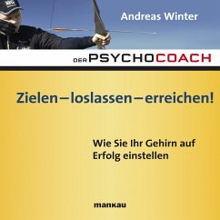 Starthilfe-Hörbuch-Download zum Buch Der Psychocoach 7: Zielen - loslassen - erreichen! (MP3-Download)