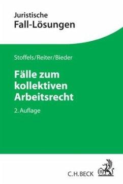 Fälle zum kollektiven Arbeitsrecht - Stoffels, Markus; Reiter, Christian; Bieder, Marcus