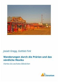 Wanderungen durch die Prärien und das nördliche Mexiko - Gregg, Josiah