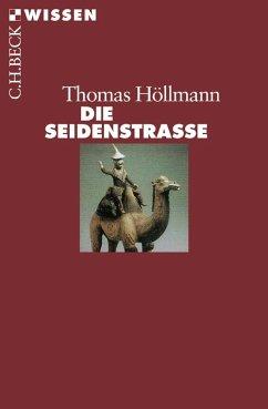 Die Seidenstraße (eBook, ePUB) - Höllmann, Thomas O.
