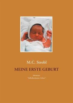 Meine erste Geburt - Strobl, M. C.