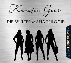 Die Mütter-Mafia-Trilogie, 12 Audio-CDs - Gier, Kerstin