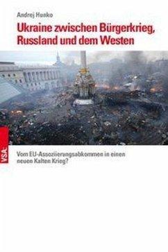 Ukraine zwischen Bürgerkrieg, Russland und dem Westen - Hunko, Andrej
