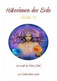 Hüterinnen der Erde - die heilige Kraft der Frau - Die Göttin kehrt zurück