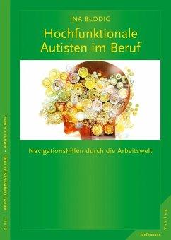 Hochfunktionale Autisten im Beruf (eBook, ePUB) - Eichholz, Ina