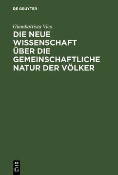 Die neue Wissenschaft über die gemeinschaftliche Natur der Völker (eBook, PDF) - Vico, Giambattista; Vico, Giambattista