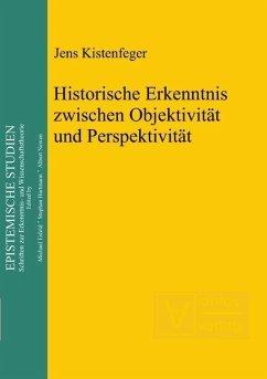 Historische Erkenntnis zwischen Objektivität und Perspektivität (eBook, PDF) - Kistenfeger, Jens