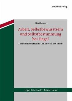 Arbeit, Selbstbewusstsein und Selbstbestimmung bei Hegel (eBook, PDF) - Berger, Maxi