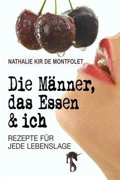 Die Männer, das Essen & ich (eBook, ePUB) - De Montfolet, Nathalie Kir