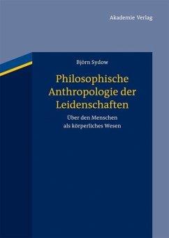 Philosophische Anthropologie der Leidenschaften (eBook, PDF) - Sydow, Björn