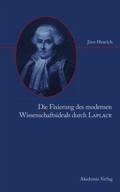 Die Fixierung des modernen Wissenschaftsideals durch Laplace (eBook, PDF) - Henrich, Jörn