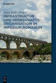 Infrastruktur und Herrschaftsorganisation im Imperium Romanum (eBook, ePUB)