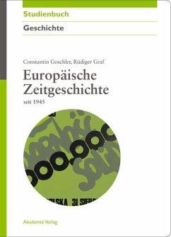 Europäische Zeitgeschichte seit 1945 (eBook, PDF) - Goschler, Constantin; Graf, Rüdiger