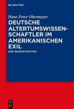 Deutsche Altertumswissenschaftler im amerikanischen Exil (eBook, PDF) - Obermayer, Hans Peter