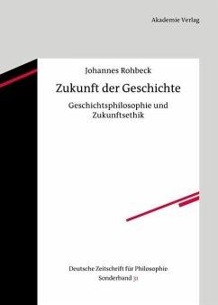 Zukunft der Geschichte (eBook, PDF) - Rohbeck, Johannes