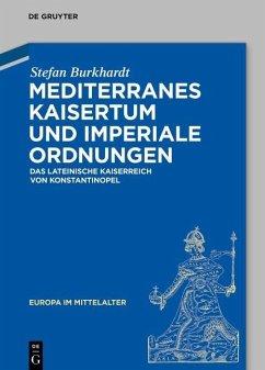 Mediterranes Kaisertum und imperiale Ordnungen (eBook, ePUB) - Burkhardt, Stefan