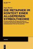 Die Metapher im Kontext einer allgemeinen Symboltheorie (eBook, PDF)