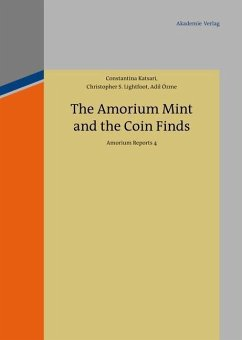 The Amorium Mint and the Coin Finds (eBook, PDF) - Lightfoot, Christopher S.; Özme, Adil; Katsari, Constantina
