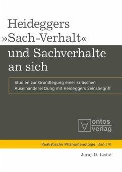 Heideggers »Sach-Verhalt« und Sachverhalte an sich (eBook, PDF) - Ledic, Juraj-D.