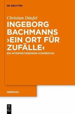 Ingeborg Bachmanns 'Ein Ort für Zufälle' (eBook, PDF) - Däufel, Christian