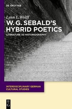 W.G. Sebald's Hybrid Poetics (eBook, PDF) - Wolff, Lynn Louise