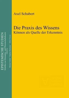 Die Praxis des Wissens (eBook, PDF) - Schubert, Axel