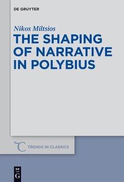 The Shaping of Narrative in Polybius (eBook, PDF) - Miltsios, Nikos