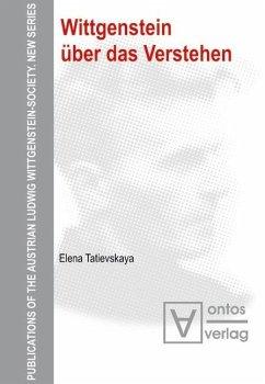 Wittgenstein über das Verstehen (eBook, PDF) - Tatievskaya, Elena