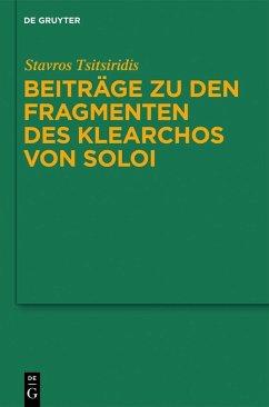 Beiträge zu den Fragmenten des Klearchos von Soloi (eBook, PDF) - Tsitsiridis, Stavros