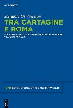 Tra Cartagine e Roma (eBook, PDF) - De Vincenzo, Salvatore