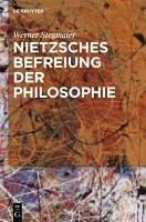 Nietzsches Befreiung der Philosophie (eBook, PDF) - Stegmaier, Werner