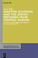 Wartime Shanghai and the Jewish Refugees from Central Europe (eBook, PDF) - Eber, Irene
