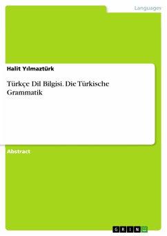 Türkçe Dil Bilgisi. Die Türkische Grammatik (eBook, PDF) - Yilmaztürk, Halit