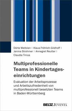 Multiprofessionelle Teams in Kindertageseinrichtungen - Weltzien, Dörte; Fröhlich-Gildhoff, Klaus; Strohmer, Janina; Reutter, Annegret; Tinius, Claudia