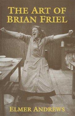 The Art of Brian Friel - Andrews, E.