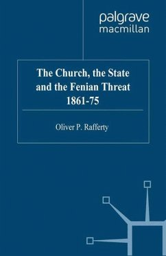 The Church, the State and the Fenian Threat 1861-75 - Rafferty, O.