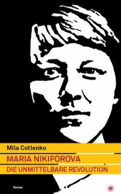 Maria Nikiforova - Die unmittelbare Revolution - Cotlenko, Mila