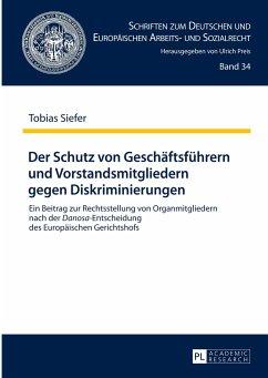 Der Schutz von Geschäftsführern und Vorstandsmitgliedern gegen Diskriminierungen - Siefer, Tobias