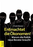 Entmachtet die Ökonomen! (eBook, ePUB)