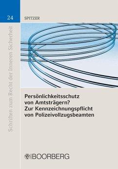 Persönlichkeitsschutz von Amtsträgern? Zur Kennzeichnungspflicht von Polizeivolzugsbeamten (eBook, PDF) - Spitzer, Cordula